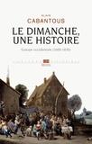 Alain Cabantous - Le dimanche, une histoire - Europe occidentale (1600-1830).