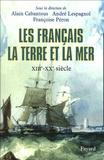 Alain Cabantous et André Lespagnol - Les Français, la terre et la mer - XIIIe-XXe siècle.