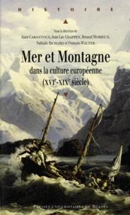 Alain Cabantous et Jean-Luc Chappey - Mer et montagne dans la culture européenne (XVIe-XIXe).