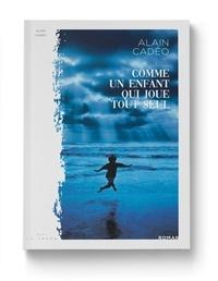 Alain Cadéo - Comme un enfant qui joue tout seul.