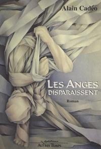 Alain Cadéo - Les anges disparaissent.