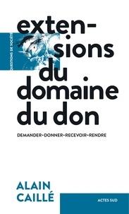 Ebook téléchargement gratuit pdf thai Extensions du domaine du don  - Demander-donner-recevoir-rendre par Alain Caillé