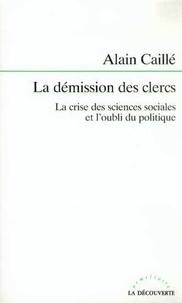 Alain Caillé - La démission des clercs - La crise des sciences sociales et l'oubli du politique.