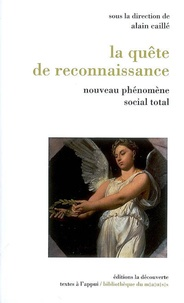 Alain Caillé et Luis-R Cardoso de Oliviera - La quête de reconnaissance - Nouveau phénomène social total.