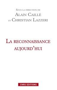 Alain Caillé et Christian Lazzeri - La reconnaissance aujourd'hui.