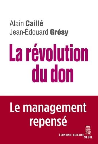 La révolution du don. Le management repensé à la lumière de l'anthropologie