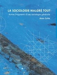 Alain Caillé - La sociologie malgré tout - Fragment d'une sociologie générale.