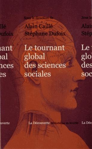 Alain Caillé et Stéphane Dufoix - Le tournant global des sciences sociales.