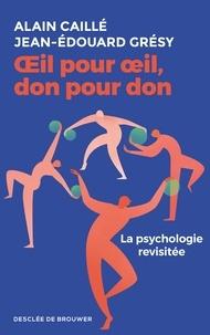 Alain Caillé et Jean-Édouard Grésy - OEil pour oeil, don pour don - La psychologie revisitée.