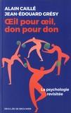 Alain Caillé et Jean-Edouard Grésy - Oeil pour oeil, don pour don - La psychologie revisitée.