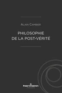 Alain Cambier - Philosophie de la post-vérité.