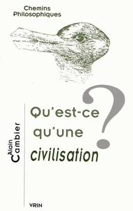 Alain Cambier - Qu'est-ce qu'une civilisation ?.