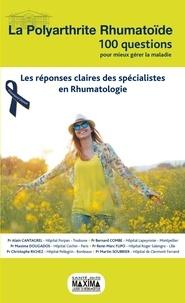 Alain Cantagrel et Bernard Combe - La polyarthrite rhumatoïde - Les réponses claires des spécialistes en rhumatologie.