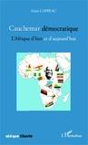 Alain Cappeau - Cauchemar démocratique - L'Afrique d'hier et d'aujourd'hui.
