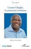 Alain Cappeau - Laurent Gbagbo, la conscience ivoirienne - Recueil de discours de campagne. Précédé d'un Petit traité de géopolitique moralisé, relatif à la crise postélectorale en Côte d'Ivoire.
