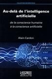 Alain Cardon - Au-delà de l'intelligence artificielle - De la conscience humaine à la conscience artificielle.