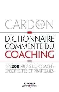 Alain Cardon - Dictionnaire commenté du coaching - Les 200 mots du coach : spécificités et pratiques.
