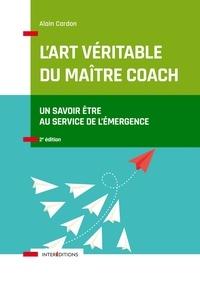 Alain Cardon - L'art véritable du maître coach - Un savoir-être au service de l'émergence.