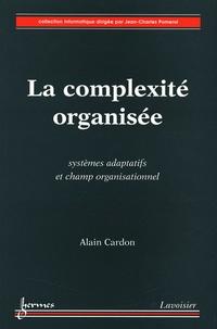 Alain Cardon - La complexité organisée - Systèmes adaptatifs et champ organisationnel.
