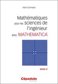 Alain Carmasol - Mathématiques pour les sciences de l'ingénieur avec Mathematica - Tome 2.