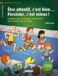 Alain Caron - Etre attentif, c'est bien... Persister, c'est mieux ! - Stratégies pour développer la persistance dans la tâche chez les élèves. 1 Cédérom