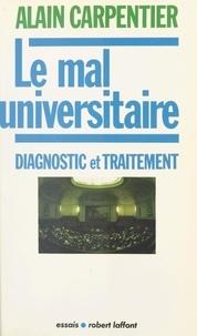 Alain Carpentier - Le mal universitaire - Diagnostic et traitement.