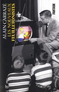 Alain Carrazé - Les nouveaux feuilletonistes - Ils ont révolutionné les séries TV.
