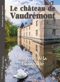 Alain Carré - Le château de Vaudrémont, aux portes de la Champagne.