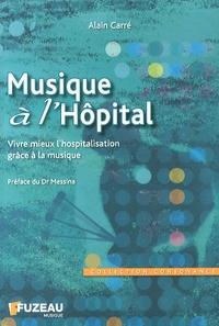 Alain Carré - Musique à l'hôpital - Vivre mieux l'hospitalisation grâce à la musique.