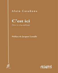 Alain Casabona - C'est ici - Pièce en cinq tableaux.