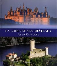 Alain Cassaigne - La Loire et ses châteaux.