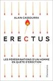 Alain Cassourra - Erectus - Les pérégrinations d'un homme en quête d'érection.