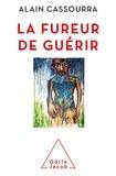Alain Cassourra - La fureur de guérir.