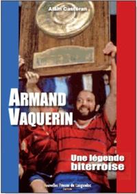 Alain Casteran - Armand Vaquerin - Une légende biterroise.