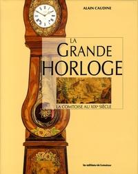 Alain Caudine - La Grande Horloge - La comtoise au XIXe siècle.