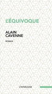 Alain Cavenne - L'équivoque.