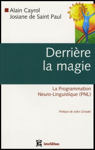 Alain Cayrol et Josiane de Saint Paul - Derrière la magie - La Programmation Neuro-Linguistique.