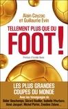 Alain Cayzac et Guillaume Evin - Tellement plus que du foot ! - Les plus grandes coupes du monde.