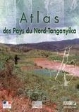 Alain Cazenave-Piarrot et Sylvestre Ndayirukiye - Atlas des pays du Nord-Tanganyika.