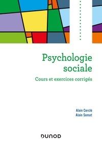 Alain Cerclé et Alain Somat - Psychologie sociale - Cours et exercices corrigés.
