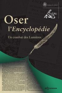 Alain Cernuschi et Alexandre Guilbaud - Oser l'Encyclopédie - Un combat des Lumières.