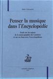 Alain Cernuschi - Penser la musique dans l'Encyclopédie - Etude sur les enjeux de la musicographie des Lumières et sur les liens avec l'encyclopédisme.