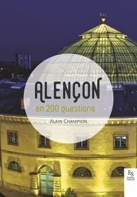 Alain Champion - Alençon en 200 questions.