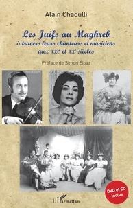 Les Juifs au Maghreb à travers leurs chanteurs et musiciens aux XIXe et XXe siècles - Alain Chaoulli |