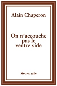 Alain Chaperon - On n'accouche pas le ventre vide.