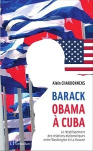 Alain Chardonnens - Barack Obama à Cuba - Le rétablissement des relations diplomatiques entre Washington et La Havane.