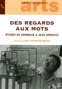 Alain Chareyre-Méjan - Des regards aux mots - Etudes en hommage à Jean Arrouye.