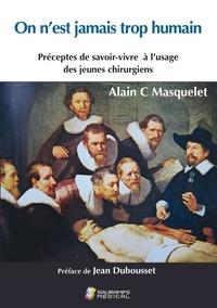 Alain-Charles Masquelet - On n'est jamais trop humain - Préceptes de savoir-vivre à l'usage des jeunes chirurgiens.