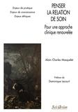 Alain-Charles Masquelet - Penser la relation de soin - Pour une approche clinique renouvelée.