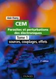 Alain Charoy - CEM Parasites et perturbations des électroniques - Tome 1, Sources, couplages, effets; Règles et conseils d'installation.